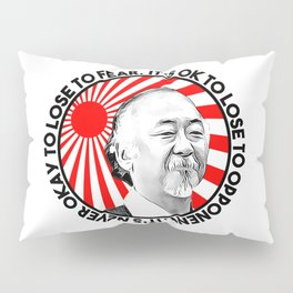 "Mr Miyagi said: ""It's ok to lose to opponent. It's never okay to lose to fear"" Pillow Sham"