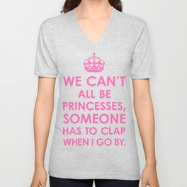 We Can't All Be Princesses (Hot Pink) Unisex V-Neck