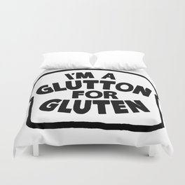 I'm A Glutton For Gluten Duvet Cover