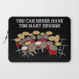 You Can Never Have Too Many Drums! Laptop Sleeve