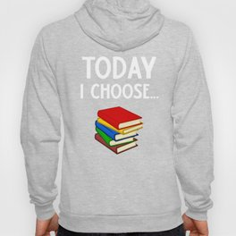 Book Worm Today I Choose Books Hoody