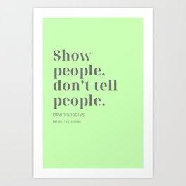 Show people, don't tell people. David Goggins Art Print