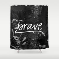 be brave Shower Curtains featuring Brave by eleahramos