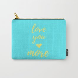 Love You More - Teal Carry-All Pouch