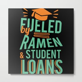 Fueled by Ramen and Student loans Metal Print