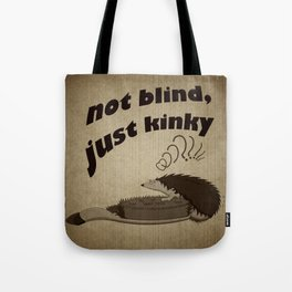 Not blind, just kinky! Tote Bag