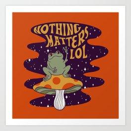 Nothing Matters Frog Art Print