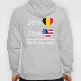 50% Belgian 50% American 100% Beautiful Hoody