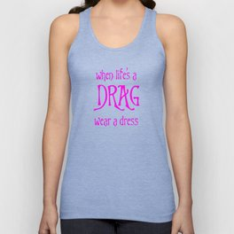When Life's A Drag Wear A Dress July 16th Unisex Tank Top