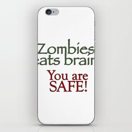 Zombies eats brains you are safe quote iPhone Skin