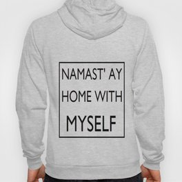 Namast'ay Home with Myself Funny Yoga Life Motto Namaste Hoody