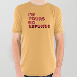 I am yours no refunds - typography All Over Graphic Tee