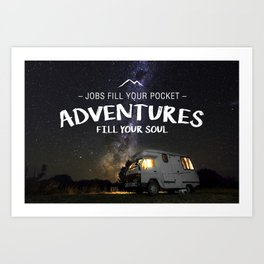 Jobs fill your pockets, adventures fill your soul. Art Print