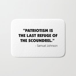 Patriotism is The Last Refuge of The Scoundrel - Samuel Johnson Bath Mat