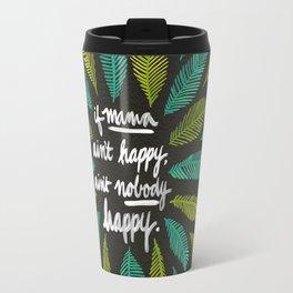 If Mama Ain't Happy Travel Mug