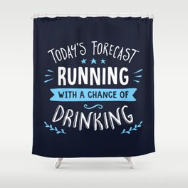 Todays Forecast Running With A Chance Of Drinking Shower Curtain
