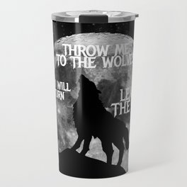 Throw me to the Wolves and i will return Leading the Pack Travel Mug
