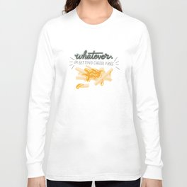 Whatever! I'm Getting Cheese Fries Long Sleeve T-shirt