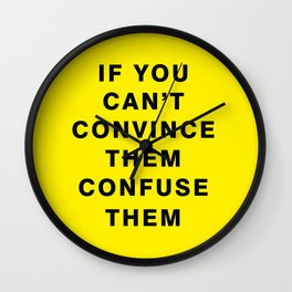 if you can't convince them confuse them  Wall Clock