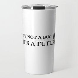 It's not a bug Travel Mug