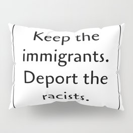 Keep the immigrants deport the racists Pillow Sham