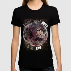 'Earth' Without 'Art' Is Just 'Eh' Womens Fitted Tee Black MEDIUM