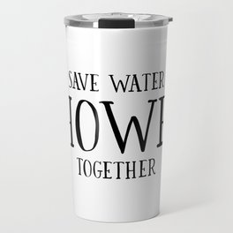 PRINTABLE BATHROOM DECOR, Save Water Shower Together,Funny Print,Bathroom Sign,Lovly Words,Love Quot Travel Mug