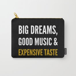 Big Dreams, Good Music and Expensive Taste (Dark) Carry-All Pouch