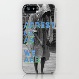 Arrest Us As We Are iPhone Case