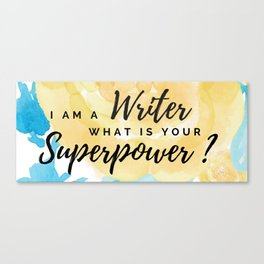 I am Writer. What is your superpower? Canvas Print