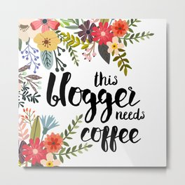 Bloggers Need Coffee Metal Print