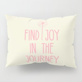 Find Joy In The Journey Pillow Sham