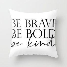 Be Brave Be Bold Be Kind Beautiful Minimalist Spread Kindness  Throw Pillow