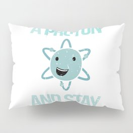 Think like a proton and stay positive Pillow Sham