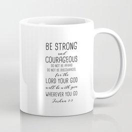 Be Strong And Courageous, Joshua 1:9 Coffee Mug