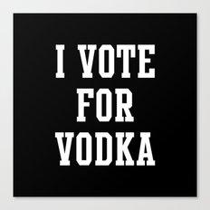 I VOTE FOR VODKA Canvas Print