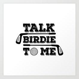 Talk Birdie To Me - Funny Golf Golfer Golfing Gift Art Print