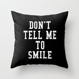 Don't Tell Me To Smile (Black & White) Throw Pillow