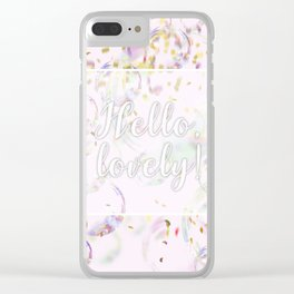 Hello, Lovely! (bubbles and confetti) Clear iPhone Case