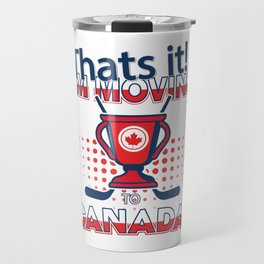 That's It I'm Moving to Canada  Travel Mug