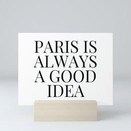 Paris is Always a Good Idea Mini Art Print
