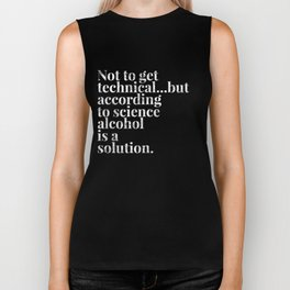Not to get technical but alcohol is the solution Biker Tank