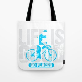 Bicyclist Bike Rider Life Is Good Go Places Tote Bag