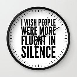 I Wish People Were More Fluent in Silence Wall Clock