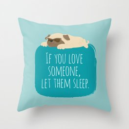If you love someone,  let them sleep. Throw Pillow