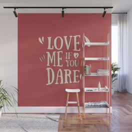Love me if you dare Wall Mural