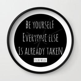 Be yourself; everyone else is already taken.  Oscar Wilde Wall Clock