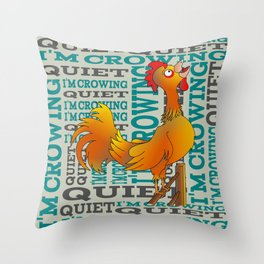 Rooster  Quiet I'm crowing Throw Pillow