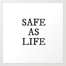 Safe As Life Art Print