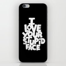 I LOVE YOUR STUPID FACE iPhone & iPod Skin